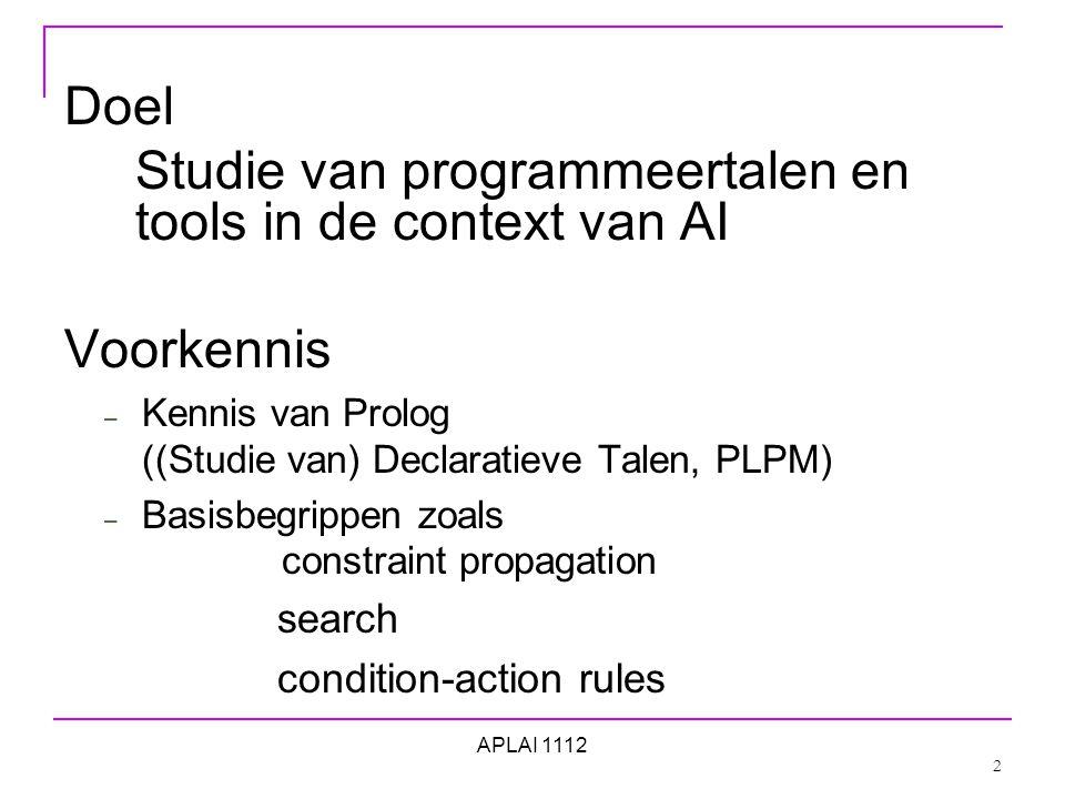 Selectie 11-12 Constraint (Logic) Programming ECLiPSe (ILOG, OPL, Geocode) Rol en nut van constraints bij het oplossen van constraint satisfaction problemen en ook optimalisatie problemen Combinatie van constraint propagatie en zoekmethodes 3 APLAI 1112