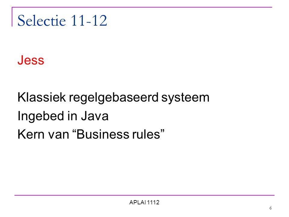 Selectie 11-12 Jess Klassiek regelgebaseerd systeem Ingebed in Java Kern van Business rules 6 APLAI 1112