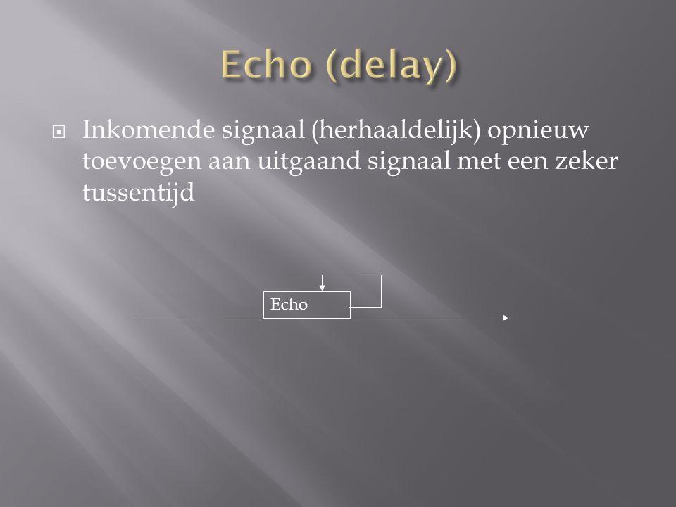  Inkomende signaal (herhaaldelijk) opnieuw toevoegen aan uitgaand signaal met een zeker tussentijd Echo