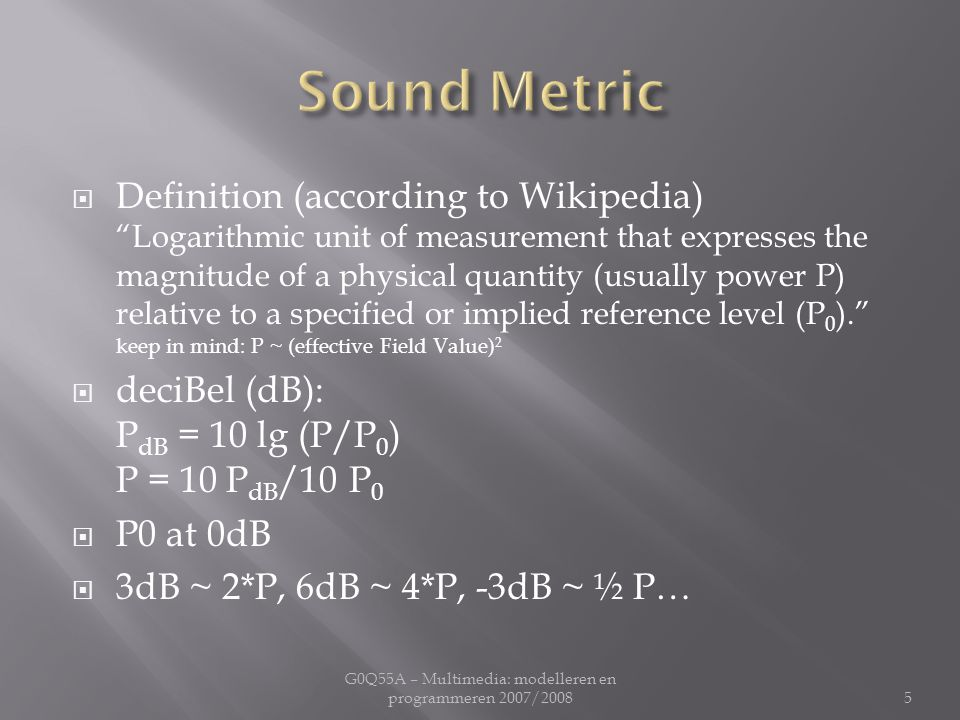 """ Definition (according to Wikipedia) """"Logarithmic unit of measurement that expresses the magnitude of a physical quantity (usually power P) relative"""