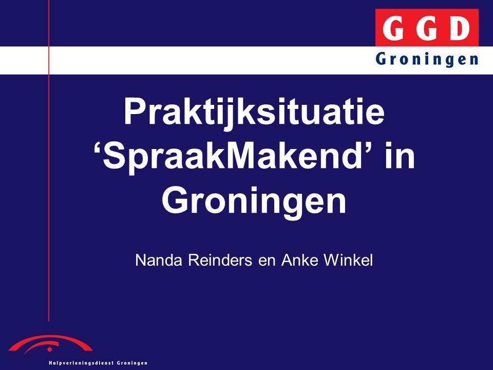 Praktijksituatie 'SpraakMakend' in Groningen Nanda Reinders en Anke Winkel