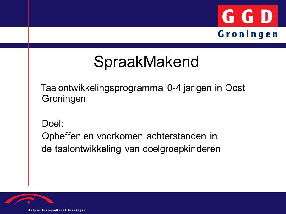 SpraakMakend Taalontwikkelingsprogramma 0-4 jarigen in Oost Groningen Doel: Opheffen en voorkomen achterstanden in de taalontwikkeling van doelgroepki