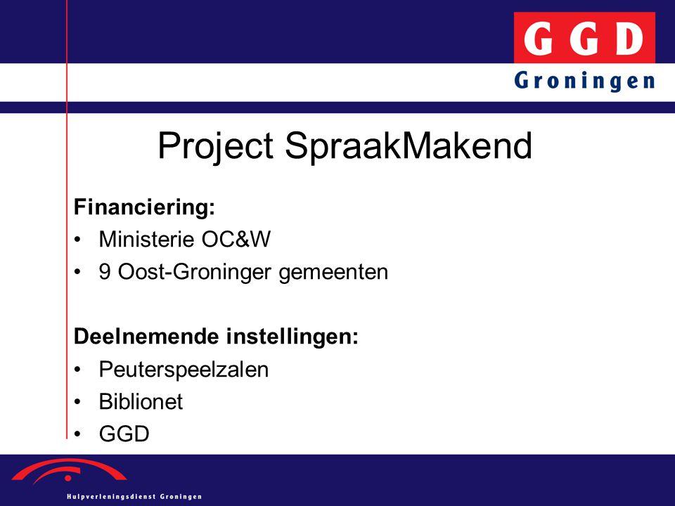 Project SpraakMakend Financiering: Ministerie OC&W 9 Oost-Groninger gemeenten Deelnemende instellingen: Peuterspeelzalen Biblionet GGD