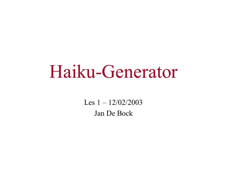 Haiku-Generator Les 1 – 12/02/2003 Jan De Bock
