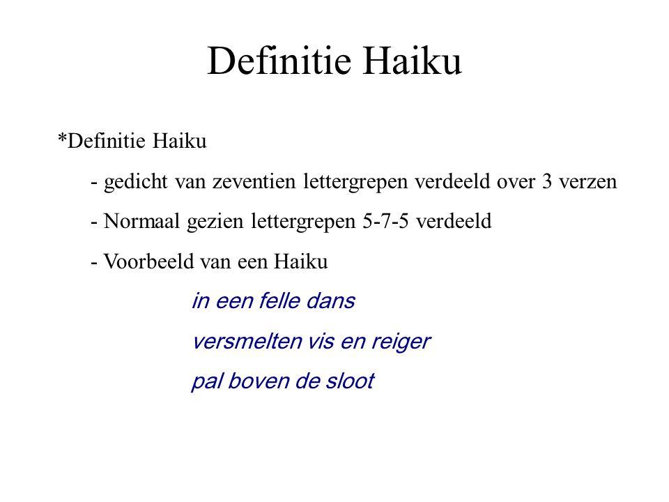 Definitie Haiku *Definitie Haiku - gedicht van zeventien lettergrepen verdeeld over 3 verzen - Normaal gezien lettergrepen 5-7-5 verdeeld - Voorbeeld van een Haiku in een felle dans versmelten vis en reiger pal boven de sloot