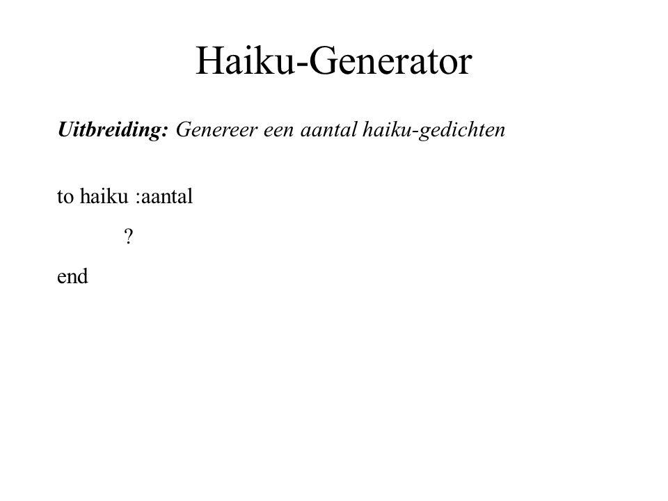 Haiku-Generator Uitbreiding: Genereer een aantal haiku-gedichten to haiku :aantal ? end