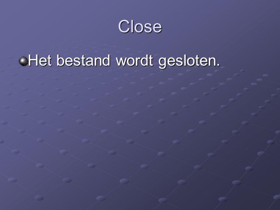 Close Het bestand wordt gesloten.