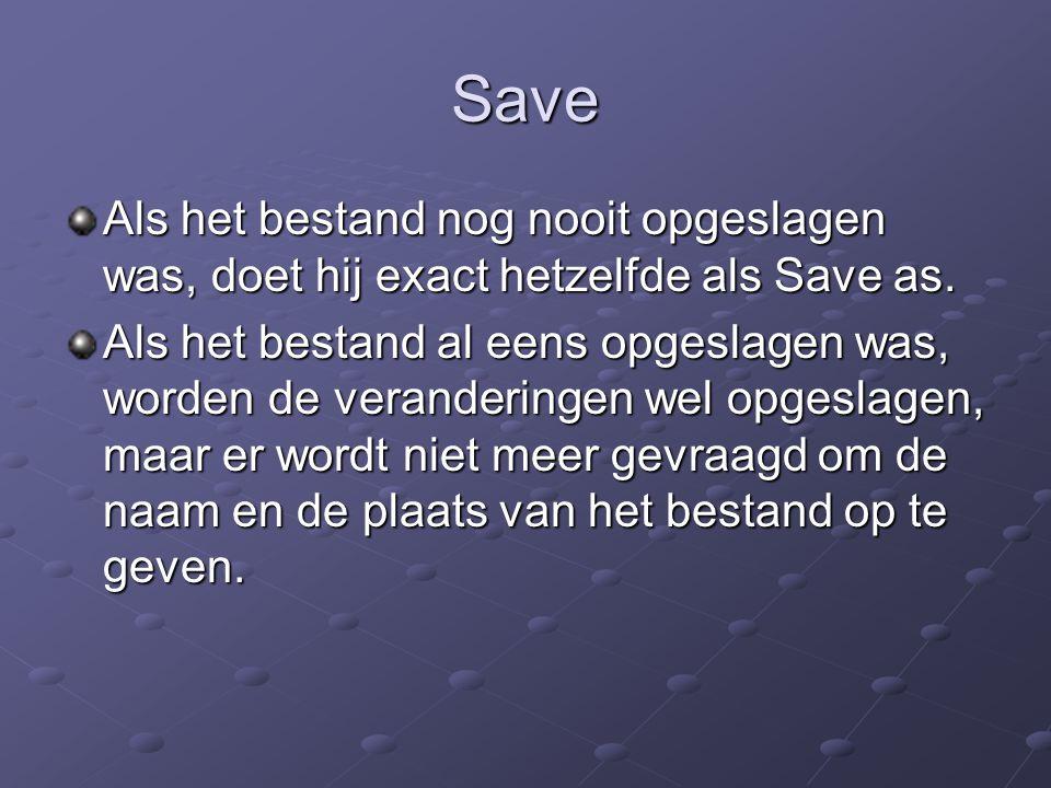 Save Als het bestand nog nooit opgeslagen was, doet hij exact hetzelfde als Save as. Als het bestand al eens opgeslagen was, worden de veranderingen w