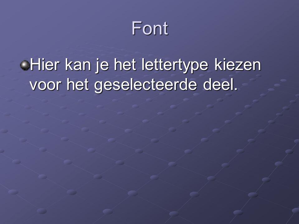Font Hier kan je het lettertype kiezen voor het geselecteerde deel.