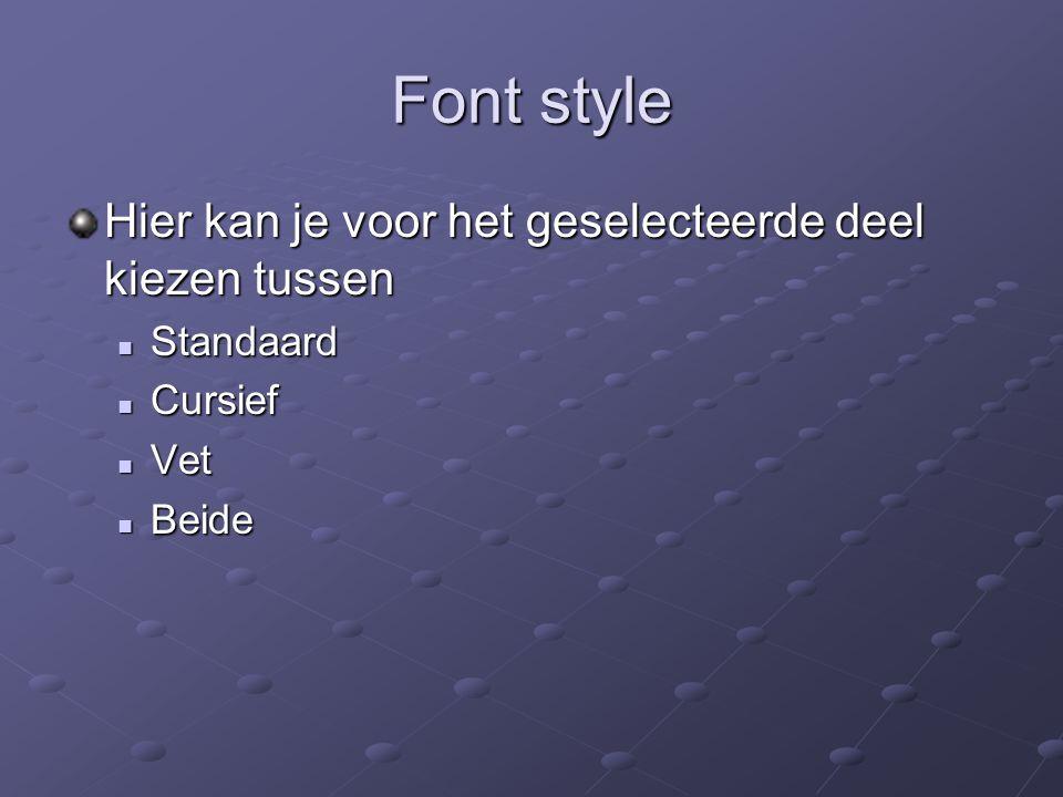 Font style Hier kan je voor het geselecteerde deel kiezen tussen Standaard Standaard Cursief Cursief Vet Vet Beide Beide