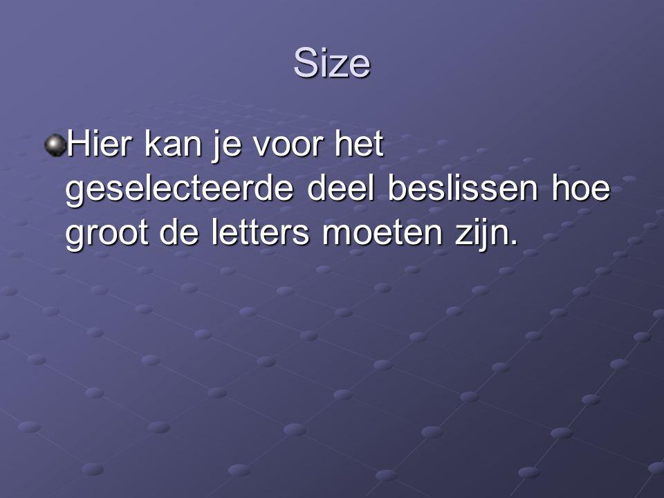 Size Hier kan je voor het geselecteerde deel beslissen hoe groot de letters moeten zijn.