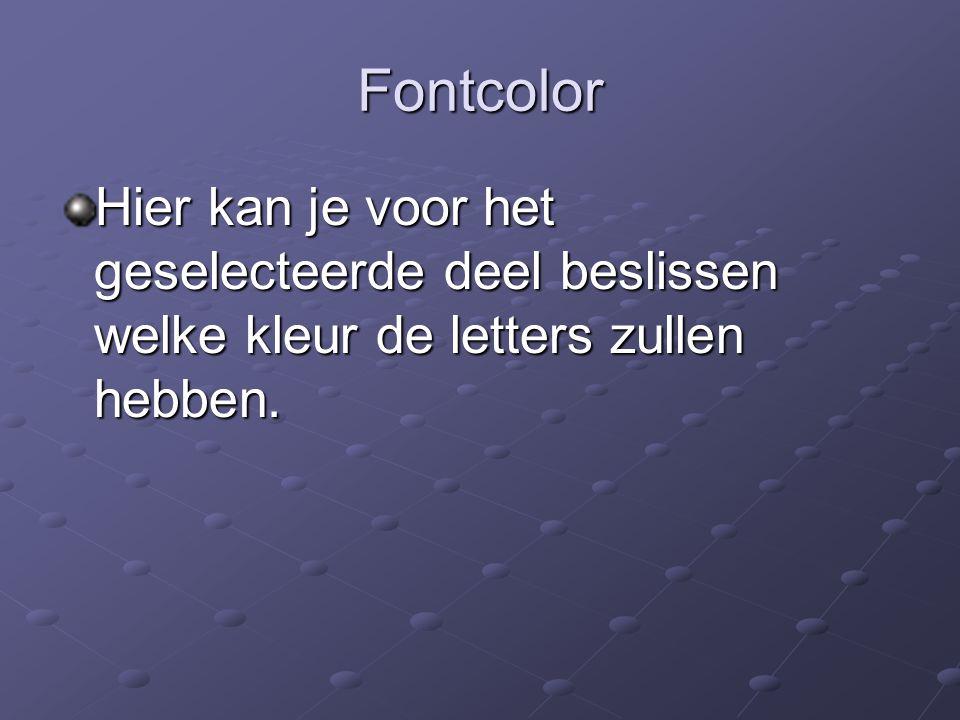 Fontcolor Hier kan je voor het geselecteerde deel beslissen welke kleur de letters zullen hebben.