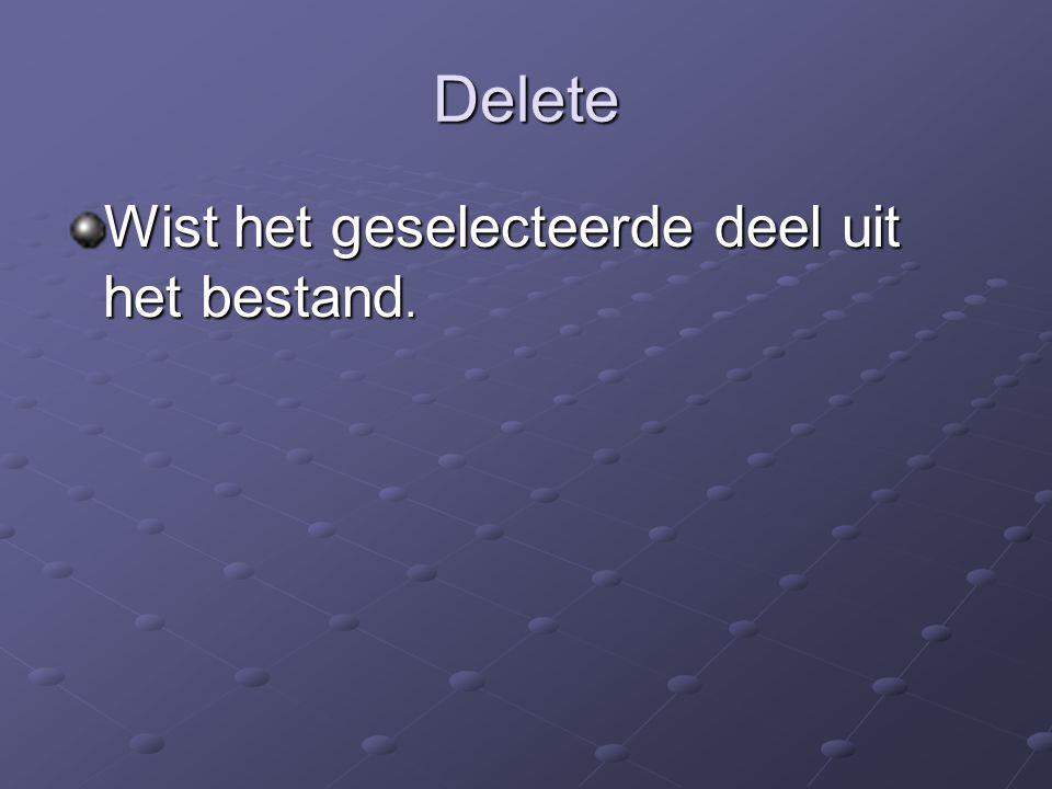 Delete Wist het geselecteerde deel uit het bestand.