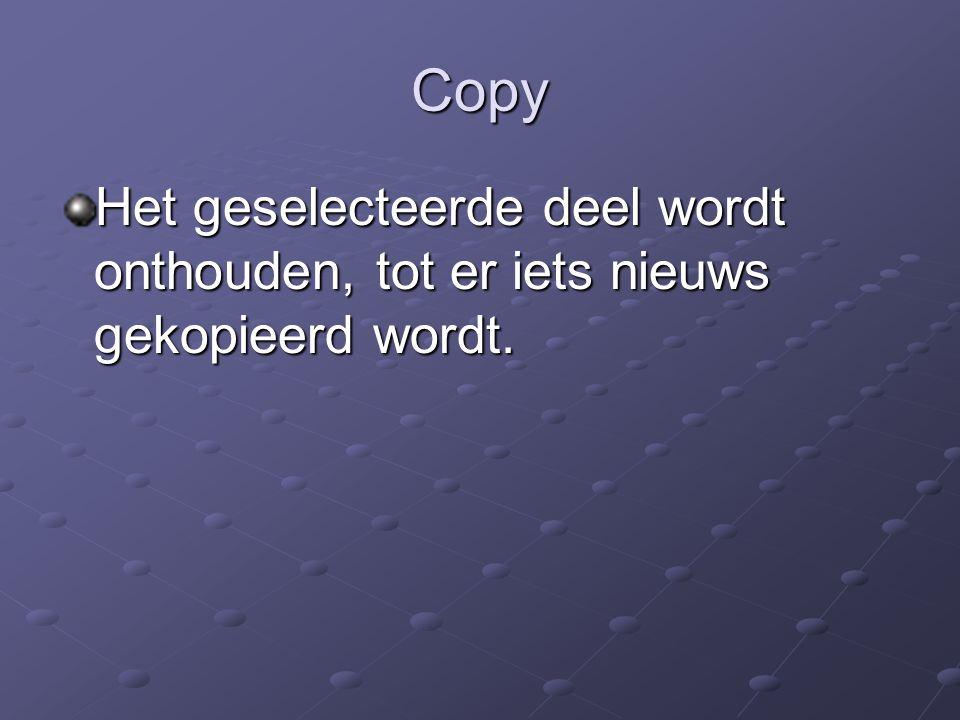 Copy Het geselecteerde deel wordt onthouden, tot er iets nieuws gekopieerd wordt.