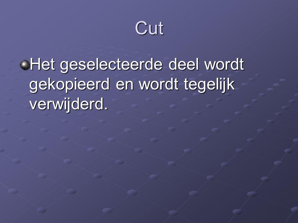 Cut Het geselecteerde deel wordt gekopieerd en wordt tegelijk verwijderd.
