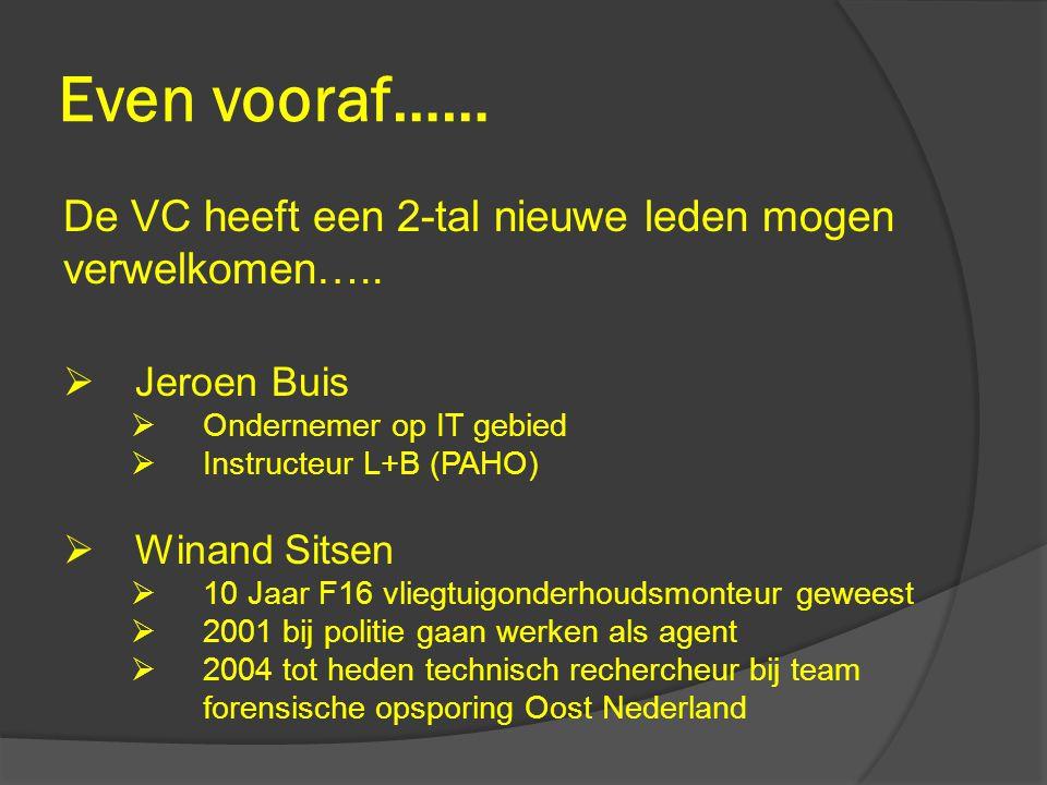 Even vooraf…… De VC heeft een 2-tal nieuwe leden mogen verwelkomen…..  Jeroen Buis  Ondernemer op IT gebied  Instructeur L+B (PAHO)  Winand Sitsen