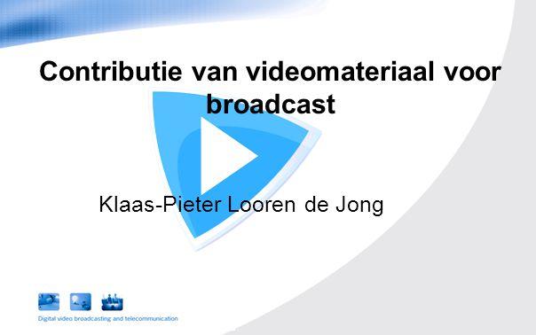 Contributie van videomateriaal voor broadcast Klaas-Pieter Looren de Jong