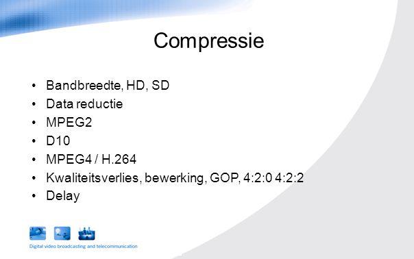 Bandbreedte, HD, SD Data reductie MPEG2 D10 MPEG4 / H.264 Kwaliteitsverlies, bewerking, GOP, 4:2:0 4:2:2 Delay Compressie