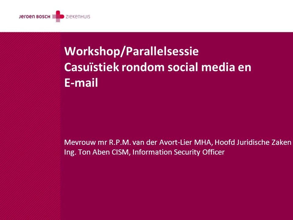 Workshop/Parallelsessie Casuïstiek rondom social media en E-mail Mevrouw mr R.P.M.