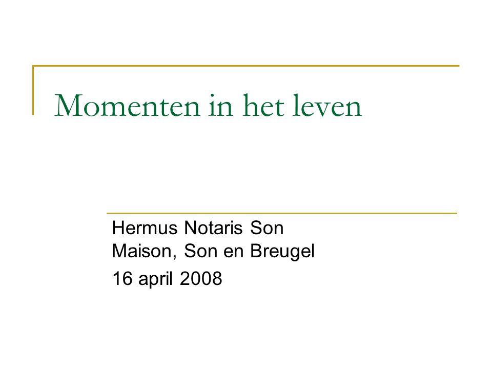 Momenten in het leven Hermus Notaris Son Maison, Son en Breugel 16 april 2008