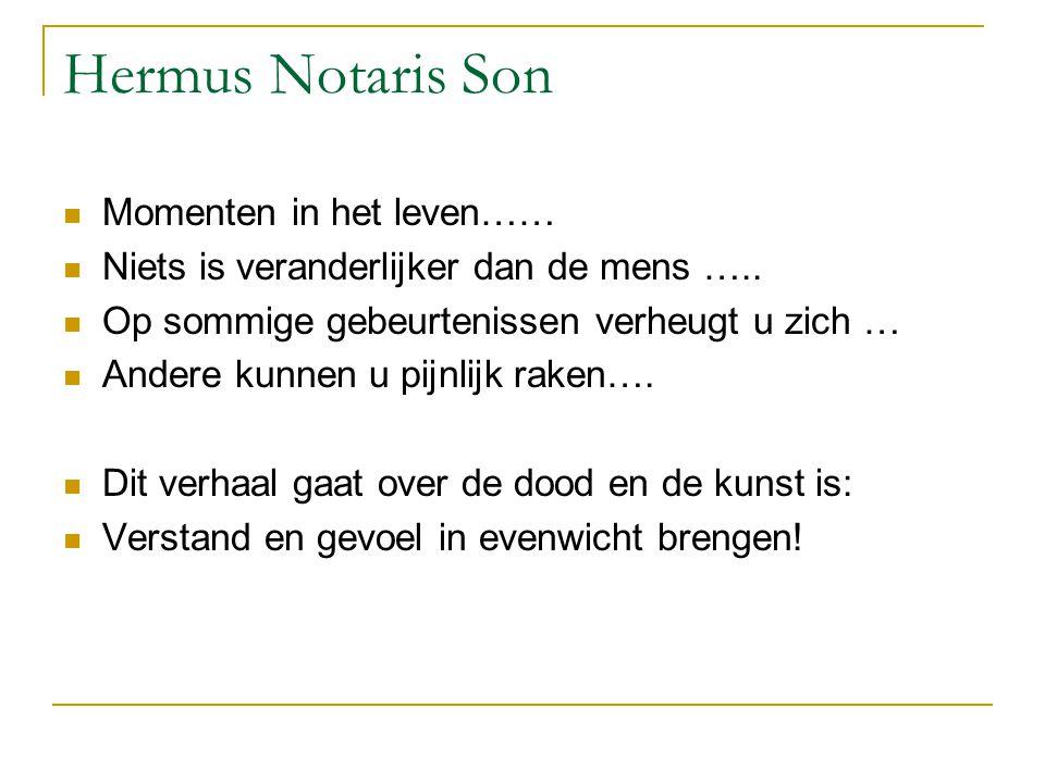 Hermus Notaris Son Momenten in het leven…… Niets is veranderlijker dan de mens ….. Op sommige gebeurtenissen verheugt u zich … Andere kunnen u pijnlij