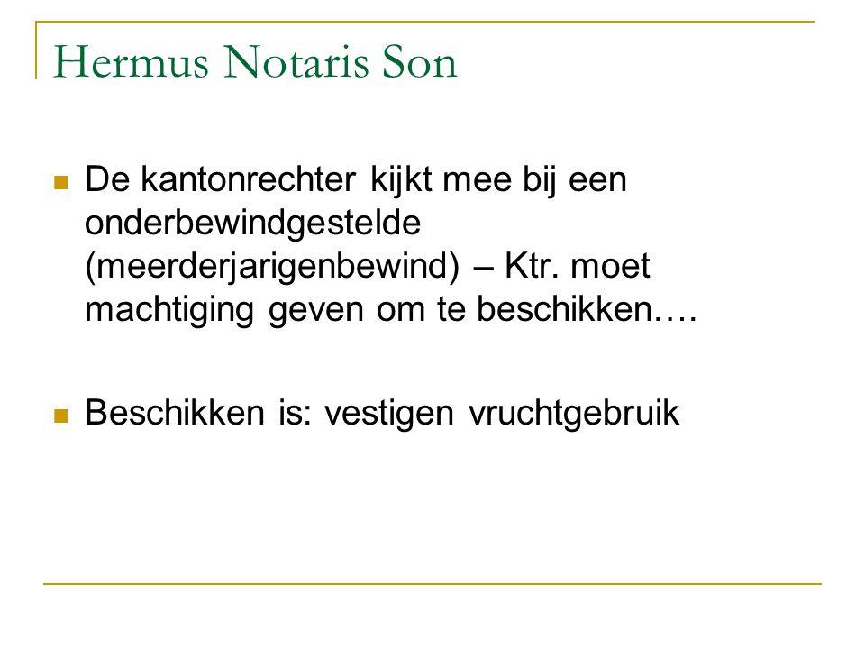 Hermus Notaris Son De kantonrechter kijkt mee bij een onderbewindgestelde (meerderjarigenbewind) – Ktr. moet machtiging geven om te beschikken…. Besch