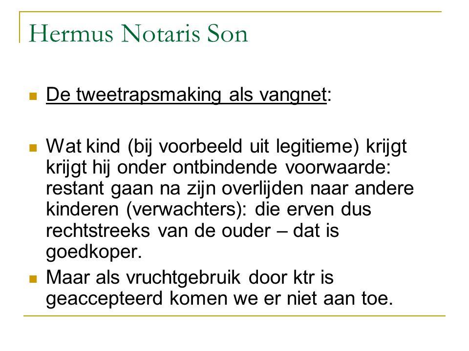 Hermus Notaris Son De tweetrapsmaking als vangnet: Wat kind (bij voorbeeld uit legitieme) krijgt krijgt hij onder ontbindende voorwaarde: restant gaan
