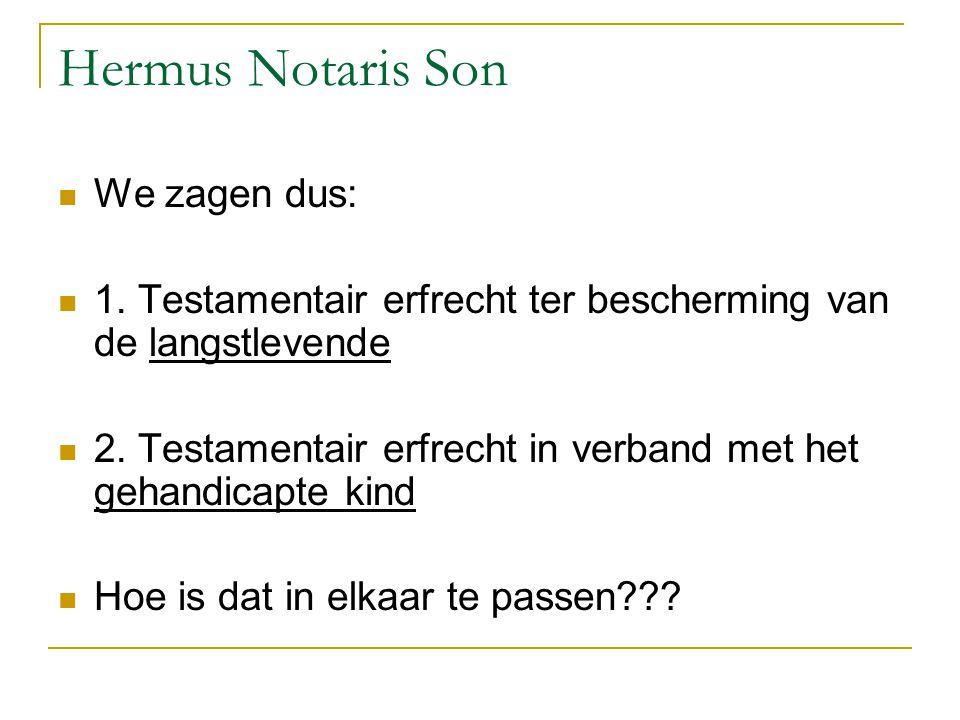 Hermus Notaris Son We zagen dus: 1. Testamentair erfrecht ter bescherming van de langstlevende 2. Testamentair erfrecht in verband met het gehandicapt