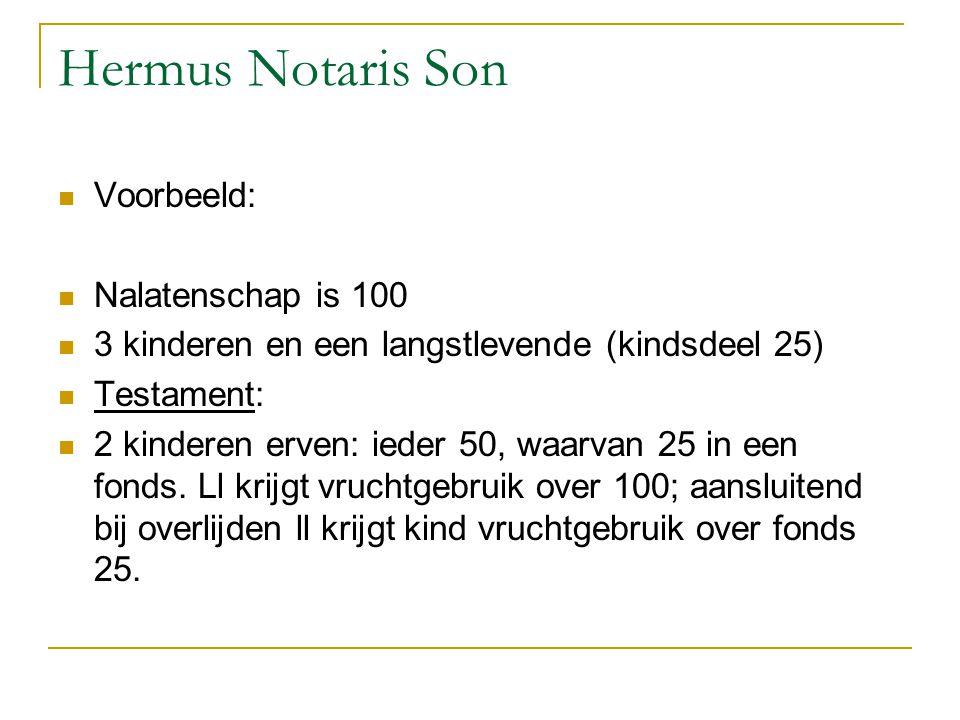 Hermus Notaris Son Voorbeeld: Nalatenschap is 100 3 kinderen en een langstlevende (kindsdeel 25) Testament: 2 kinderen erven: ieder 50, waarvan 25 in