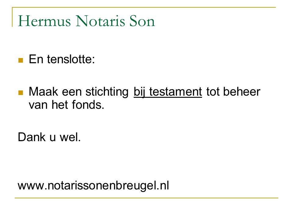 Hermus Notaris Son En tenslotte: Maak een stichting bij testament tot beheer van het fonds. Dank u wel. www.notarissonenbreugel.nl