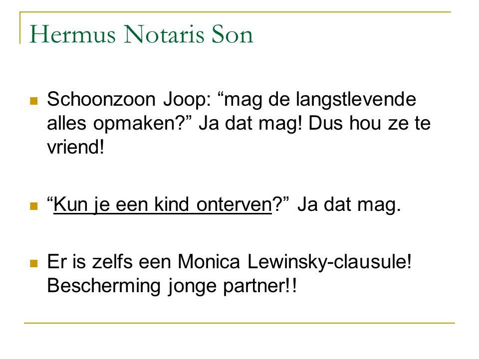 """Hermus Notaris Son Schoonzoon Joop: """"mag de langstlevende alles opmaken?"""" Ja dat mag! Dus hou ze te vriend! """"Kun je een kind onterven?"""" Ja dat mag. Er"""