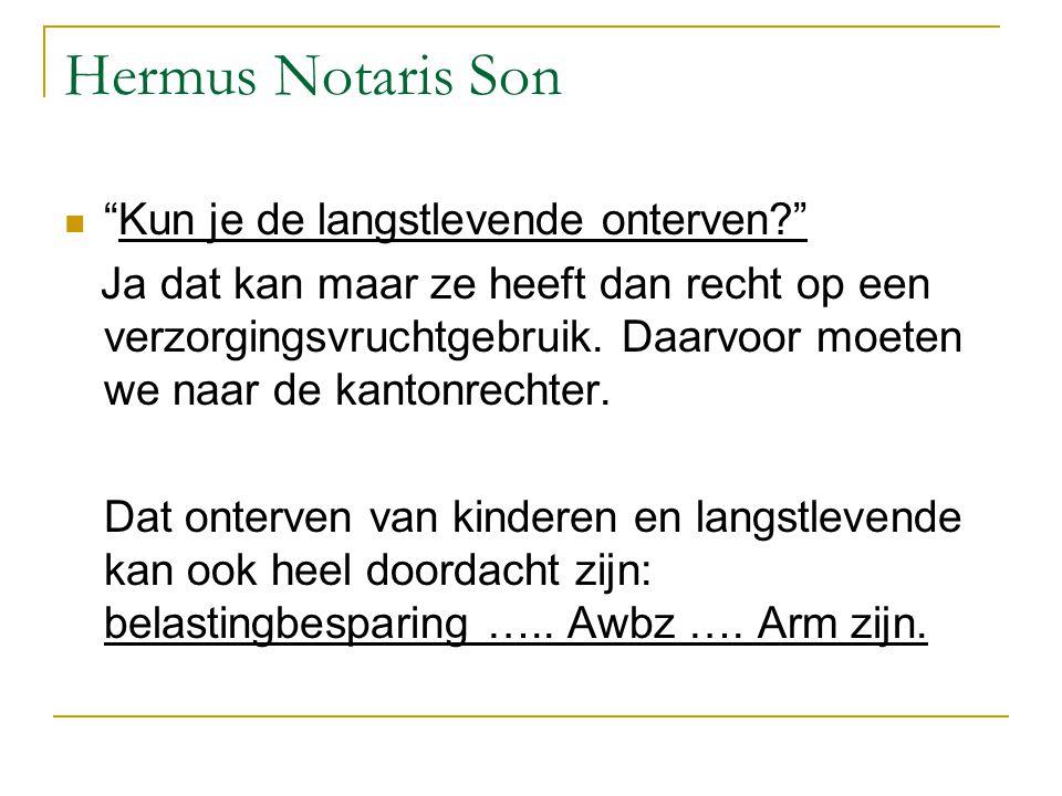 """Hermus Notaris Son """"Kun je de langstlevende onterven?"""" Ja dat kan maar ze heeft dan recht op een verzorgingsvruchtgebruik. Daarvoor moeten we naar de"""