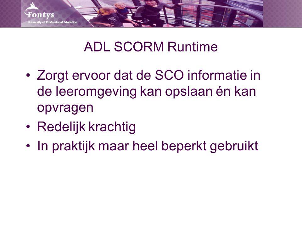 ADL SCORM Runtime Zorgt ervoor dat de SCO informatie in de leeromgeving kan opslaan én kan opvragen Redelijk krachtig In praktijk maar heel beperkt gebruikt