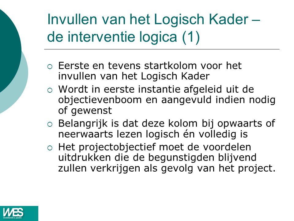 Invullen van het Logisch Kader – de interventie logica (1)  Eerste en tevens startkolom voor het invullen van het Logisch Kader  Wordt in eerste ins