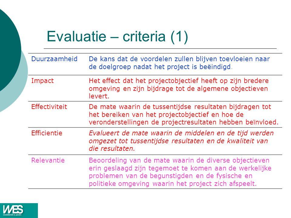 Evaluatie – criteria (1) DuurzaamheidDe kans dat de voordelen zullen blijven toevloeien naar de doelgroep nadat het project is beëindigd. ImpactHet ef