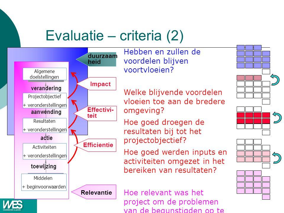 Evaluatie – criteria (2) Hebben en zullen de voordelen blijven voortvloeien? Welke blijvende voordelen vloeien toe aan de bredere omgeving? Hoe goed d