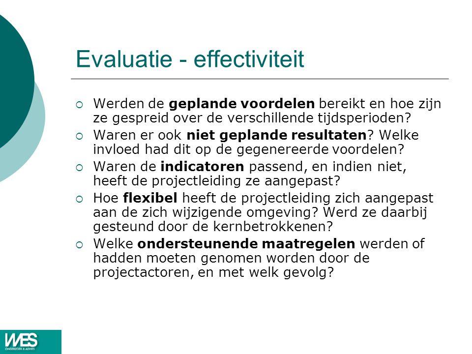 Evaluatie - effectiviteit  Werden de geplande voordelen bereikt en hoe zijn ze gespreid over de verschillende tijdsperioden?  Waren er ook niet gepl