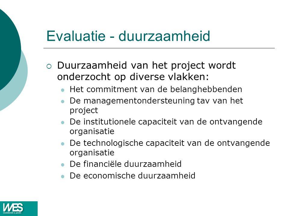 Evaluatie - duurzaamheid  Duurzaamheid van het project wordt onderzocht op diverse vlakken: Het commitment van de belanghebbenden De managementonders