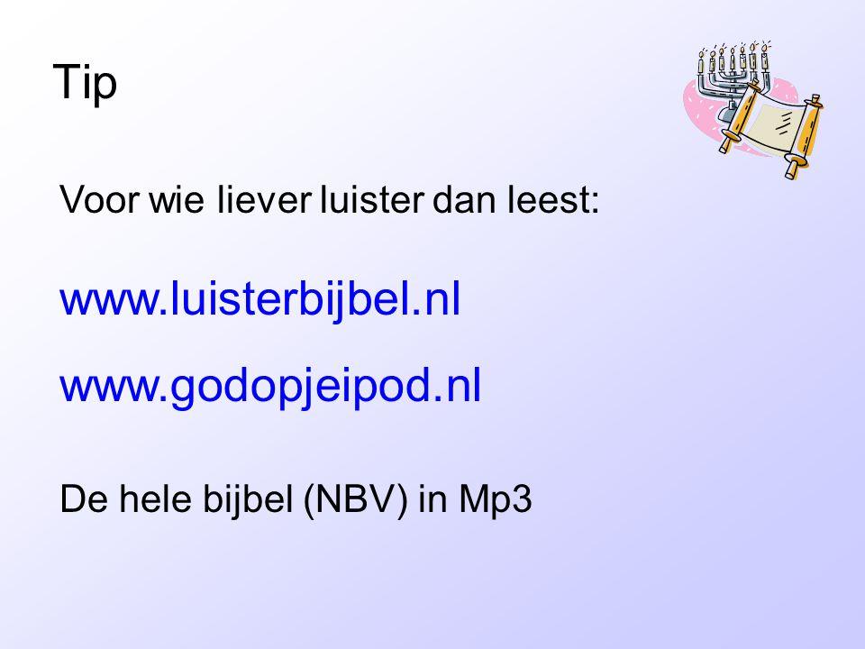 Tip Voor wie liever luister dan leest: www.luisterbijbel.nl www.godopjeipod.nl De hele bijbel (NBV) in Mp3