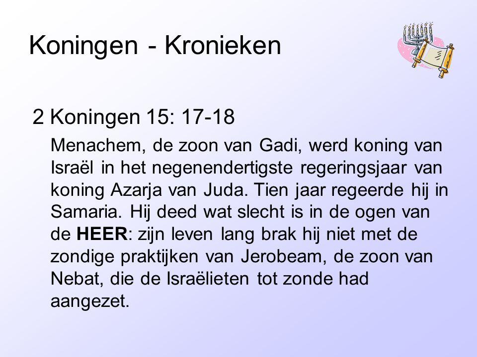 Koningen - Kronieken 2 Koningen 15: 17-18 Menachem, de zoon van Gadi, werd koning van Israël in het negenendertigste regeringsjaar van koning Azarja v