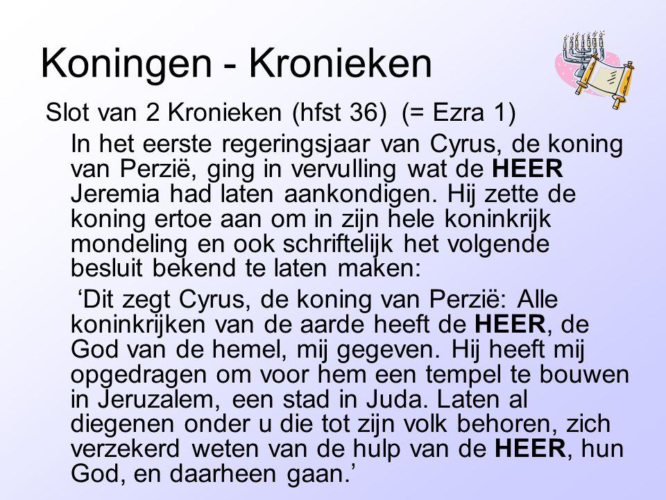 Koningen - Kronieken Slot van 2 Kronieken (hfst 36) (= Ezra 1) In het eerste regeringsjaar van Cyrus, de koning van Perzië, ging in vervulling wat de