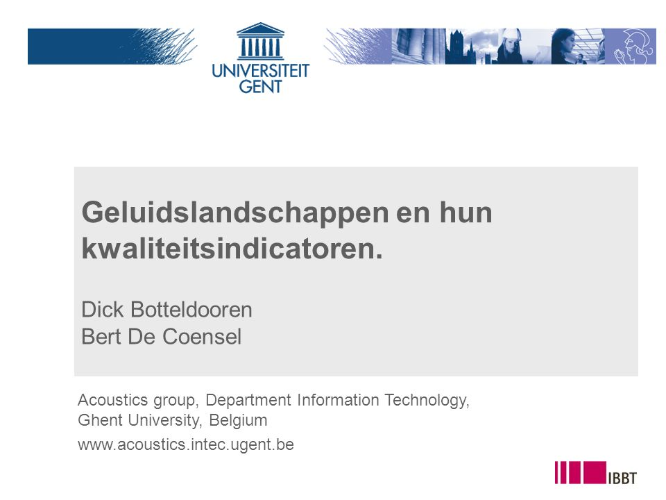 Geluidslandschappen en hun kwaliteitsindicatoren. Dick Botteldooren Bert De Coensel Acoustics group, Department Information Technology, Ghent Universi