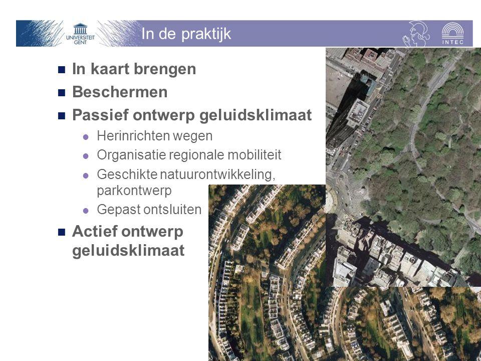In de praktijk In kaart brengen Beschermen Passief ontwerp geluidsklimaat Herinrichten wegen Organisatie regionale mobiliteit Geschikte natuurontwikkeling, parkontwerp Gepast ontsluiten Actief ontwerp geluidsklimaat