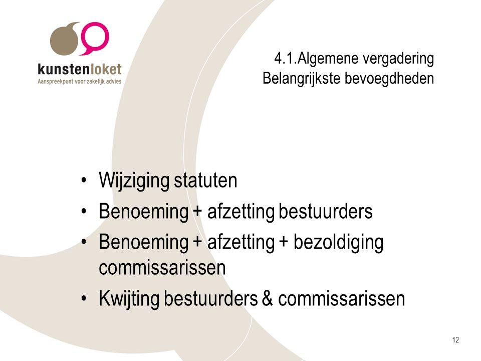 12 4.1.Algemene vergadering Belangrijkste bevoegdheden Wijziging statuten Benoeming + afzetting bestuurders Benoeming + afzetting + bezoldiging commis