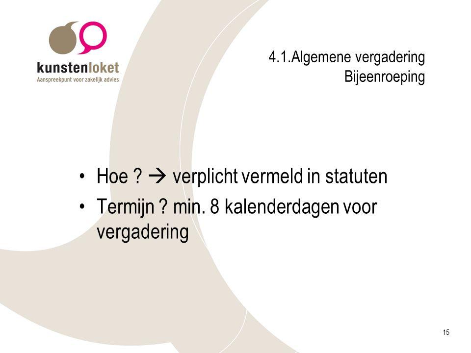 15 4.1.Algemene vergadering Bijeenroeping Hoe ?  verplicht vermeld in statuten Termijn ? min. 8 kalenderdagen voor vergadering