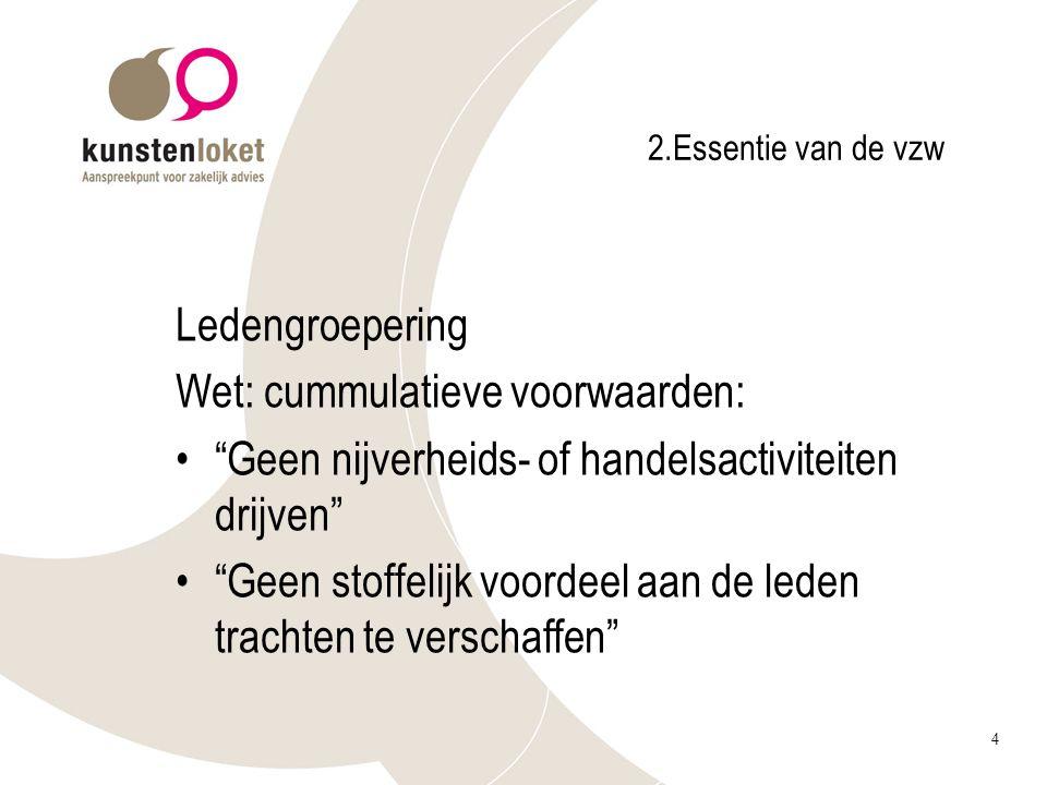 """4 2.Essentie van de vzw Ledengroepering Wet: cummulatieve voorwaarden: """"Geen nijverheids- of handelsactiviteiten drijven"""" """"Geen stoffelijk voordeel aa"""
