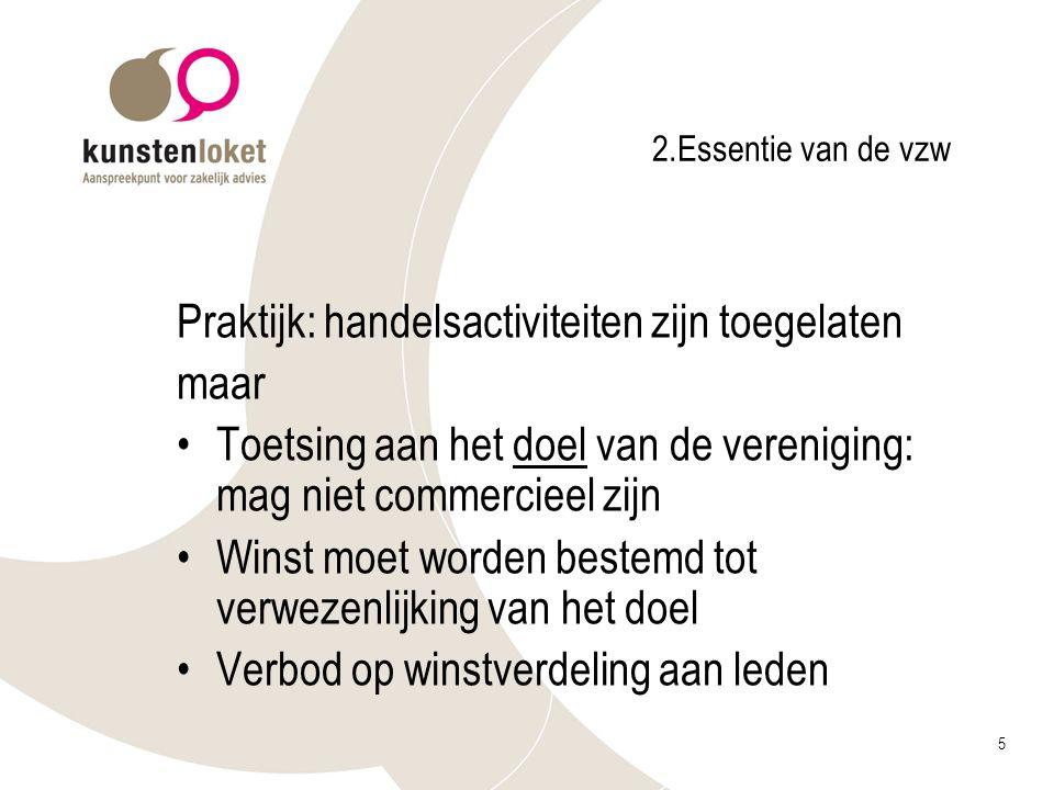 5 2.Essentie van de vzw Praktijk: handelsactiviteiten zijn toegelaten maar Toetsing aan het doel van de vereniging: mag niet commercieel zijn Winst mo