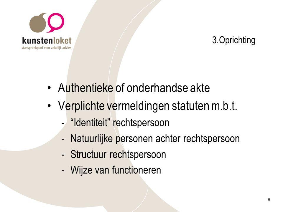 """6 3.Oprichting Authentieke of onderhandse akte Verplichte vermeldingen statuten m.b.t. -""""Identiteit"""" rechtspersoon -Natuurlijke personen achter rechts"""