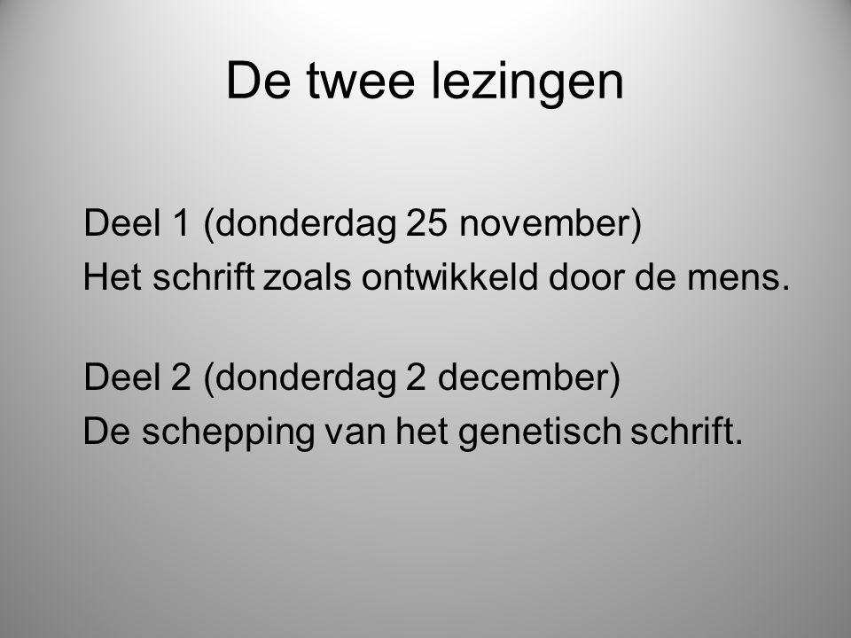 De twee lezingen Deel 1 (donderdag 25 november) Het schrift zoals ontwikkeld door de mens. Deel 2 (donderdag 2 december) De schepping van het genetisc