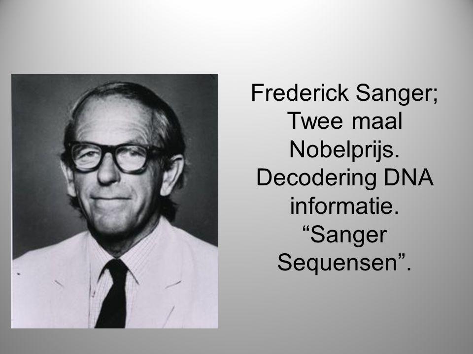 """Frederick Sanger; Twee maal Nobelprijs. Decodering DNA informatie. """"Sanger Sequensen""""."""